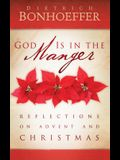 God Is in the Manger: Reflections on Advent and Christmas