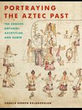 Portraying the Aztec Past Portraying the Aztec Past: The Codices Boturini, Azcatitlan, and Aubin the Codices Boturini, Azcatitlan, and Aubin