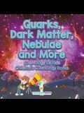 Quarks, Dark Matter, Nebulae and More - Cosmology for Kids - Children's Cosmology Books