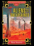 Aliens and the Unexplained: Bizarre, Strange, and Mysterious Phenomena of Our Galaxy