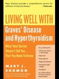 Living Well with Graves' Disease and Hyperthyroidism: What Your Doctor Doesn't Tell You...That You Need to Know