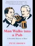 Man Walks Into a Pub: A Sociable History of Beer