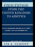 Emigration from the United Kingdom to America: Lists of Passengers Arriving at U.S. Ports, Volume 6: July 1872 - December 1872