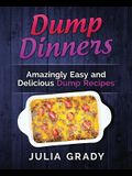Dump Dinners: Amazingly Easy and Delicious Dump Recipes