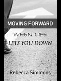 Moving Forward When Life Lets You Down