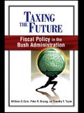 Taxing the Future: Fiscal Policy in the Bush Administration