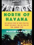 North of Havana: The Untold Story of Dirty Politics, Secret Diplomacy, and the Trial of the Cuban Five