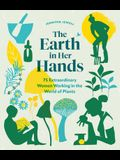 The Earth in Her Hands: 75 Extraordinary Women Working in the World of Plants