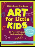 Little Learning Labs: Art for Little Kids, Abridged Paperback Edition: 26 Playful Projects for Preschoolers; Activities for Steam Learners