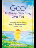 God Is Always Watching Over You: Inspiring Words about God's Constant Presence in Our Lives -Updated Editon- (Revised)
