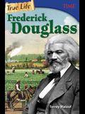 True Life: Frederick Douglass
