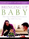 Bringing Up Baby: Three Steps to Making Good Decisions in Your Child's First Years