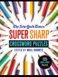 The New York Times Super Sharp Crossword Puzzles: 120 Large-Print Puzzles
