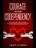 Courage to Cure Codependency: Healthy Detachment Strategies to Overcome Jealousy in Relationships, Stop Controlling Others, Boost Your Self Esteem,