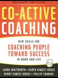 Co-Active Coaching: New Skills for Coaching People Toward Success in Work and Life [With CDROM]