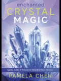 Enchanted Crystal Magic: Spells, Grids & Potions to Manifest Your Desires