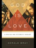 God Is Love: A Biblical and Systematic Theology