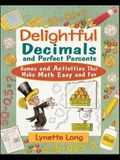 Delightful Decimals and Perfect Percents: Games and Activities That Make Math Easy and Fun