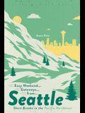 Easy Weekend Getaways from Seattle: Short Breaks in the Pacific Northwest