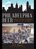 Philadelphia Beer: A Heady History of Brewing in the Cradle of Liberty