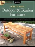 How to Make Outdoor & Garden Furniture: Instructions for Tables, Chairs, Planters, Trellises & More from the Experts at American Woodworker