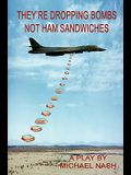 They're Dropping Bombs Not Ham Sandwiches