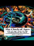 The Clock of Ages: Why We Age-- How We Age-- Winding Back the Clock