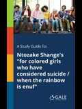 A Study Guide for Ntozake Shange's for Colored Girls Who Have Considered Suicide / When the Rainbow is Enuf