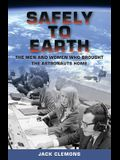 Safely to Earth: The Men and Women Who Brought the Astronauts Home