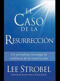 El Caso de La Resurreccion: A Journalist Investigates the Evidence for the Resurrection