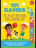 101 Games to Play Before You Grow Up: Exciting and Fun Games to Play Anywhere