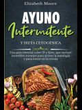 Ayuno intermitente y dieta cetogénica: Una guía esencial sobre IF y Keto, que incluye increíbles consejos para activar la autofagia y para entrar en l