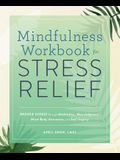 Mindfulness Workbook for Stress Relief: Reduce Stress Through Meditation, Non-Judgment, Mind-Body Awareness, and Self-Inquiry