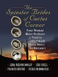 The Spinster Brides of Cactus Corner: Four Women Make Orphans a Priority and Finally Open Doors to Romance