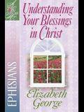 Understanding Your Blessings in Christ: Ephesians