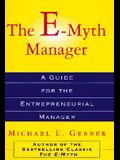The E-Myth Manager: Why Management Doesn't Work--And What to Do about It