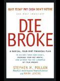 Die Broke : A Radical 4-Part Personal Finance Plan