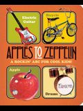 Apples to Zeppelin: A Rockin' ABC for Cool Kids!