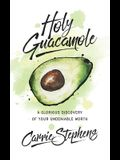 Holy Guacamole: A Glorious Discovery of Your Undeniable Worth