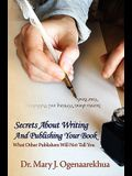 Secrets about Writing and Publishing Your Book: What Other Publishers Will Not Tell You