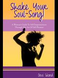 Shake Your Soul-Song!: A Woman's Guide to Self-Empowerment Through the Art of Self-Pleasure