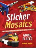Sticker Mosaics: Going Places: Create Amazing Paintings with 1,774 Stickers!