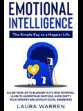 Emotional Intelligence: The Simple Key to a Happier Life: Allow Your Life to Blossom to its True Potential. Learn to Understand Emotions, Avoi