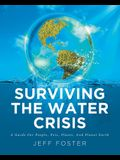 Surviving The Water Crisis: A Guide For People, Pets, Plants, And Planet Earth