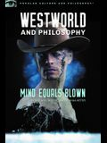 Westworld and Philosophy: Mind Equals Blown