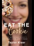 Eat the Cookie: The Imperfectionist's Guide to Food, Faith, and Fitness