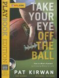 Take Your Eye Off the Ball: Playbook Edition [With DVD]