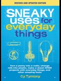 Sneaky Uses for Everyday Things, Revised Edition: Turn a Penny Into a Radio, Change Milk Into Plastic, Make a Dozen Stem Projects with Everyday Things