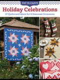Pat Sloan's Holiday Celebrations: 17 Quilts and More for 6 Seasonal Occasions