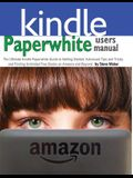 Paperwhite Users Manual: The Ultimate Kindle Paperwhite Guide to Getting Started, Advanced Tips and Tricks, and Finding Unlimited Free Books on
